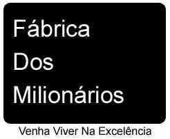 Fábrica dos milionários